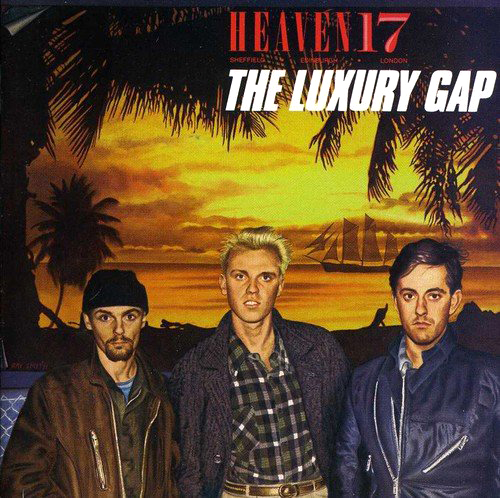 Living the High Life: Heaven 17 interview - The Luxury Gap