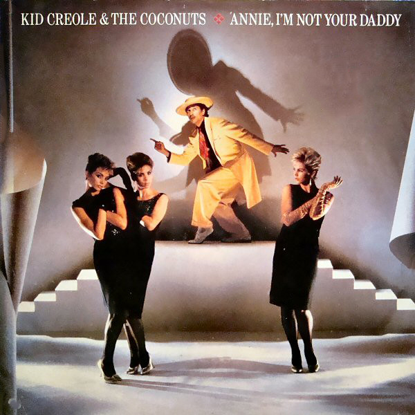 Kid Creole Annie I'm Not Your Dad