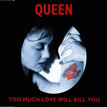 Queen – Too Much Love Will Kill You