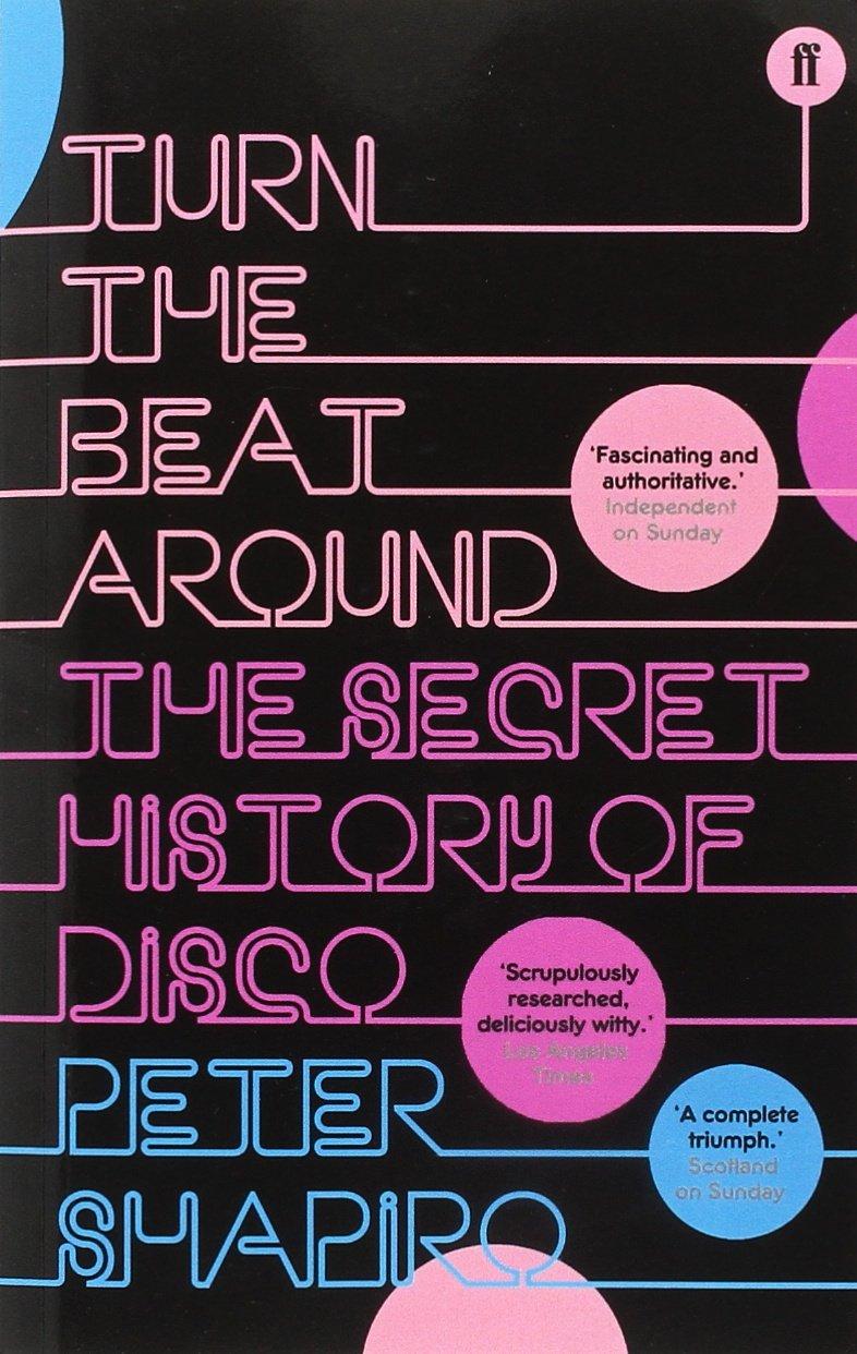 Peter Shapiro – Turn The Beat Around: The Secret History Of Disco