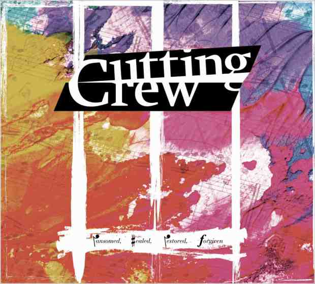 Cutting Crew – Ransomed Healed Restored Forgiven