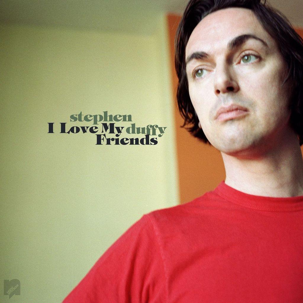 Stephen Duffy – I Love My Friends